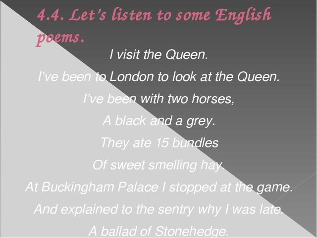 4.4. Let's listen to some English poems. I visit the Queen. I've been to Lond...