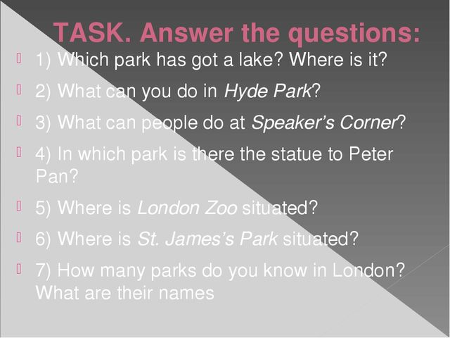TASK. Answer the questions: 1) Which park has got a lake? Where is it? 2) Wha...