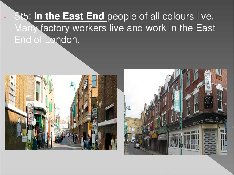 St5: In the East End people of all colours live. Many factory workers live an...