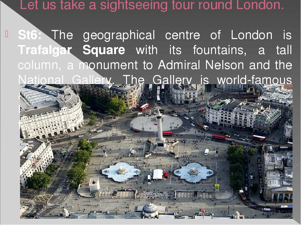 Let us take a sightseeing tour round London. St6: The geographical centre of...