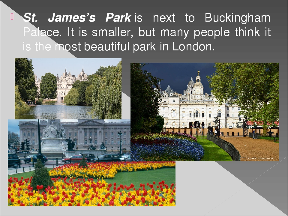 St. James's Park is next to Buckingham Palace. It is smaller, but many people...