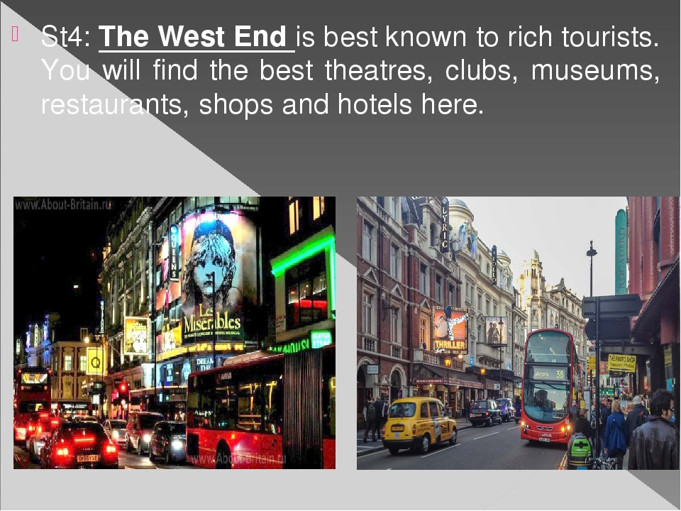 St4: The West End is best known to rich tourists. You will find the best thea...