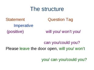 The structure Statement Question Tag Imperative (positive) will you/ won't yo