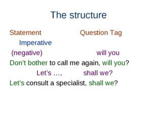 The structure Statement Question Tag Imperative (negative) will you Don't bot