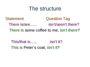 The structure Statement Question Tag There is/are…., isn't/aren't there? Ther