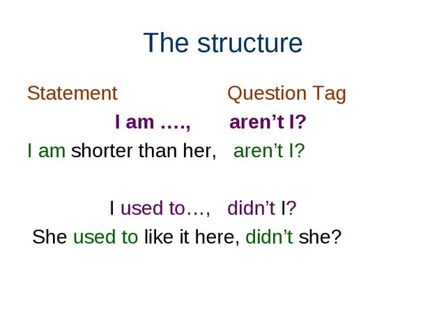 The structure Statement Question Tag I am …., aren't I? I am shorter than her...