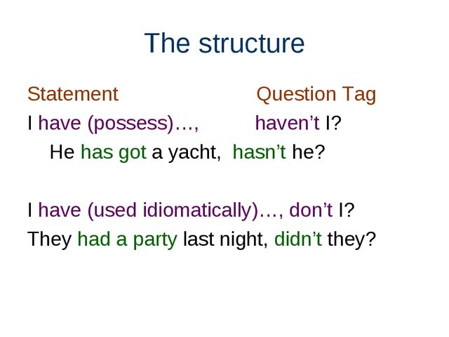 The structure Statement Question Tag I have (possess)…, haven't I? He has got...