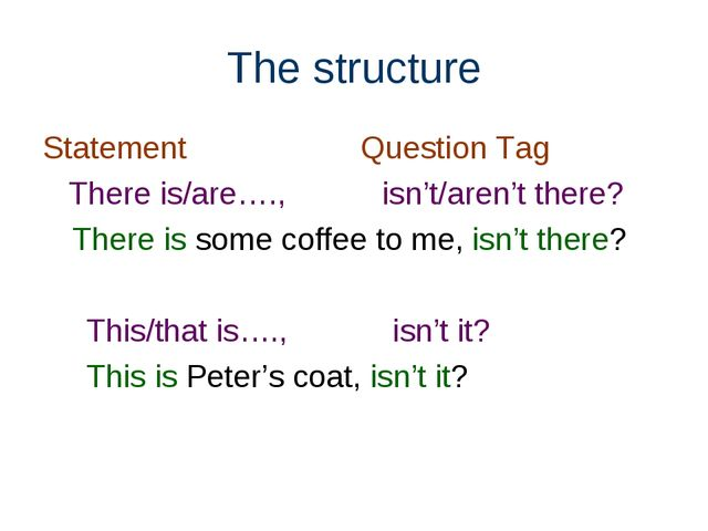 The structure Statement Question Tag There is/are…., isn't/aren't there? Ther...