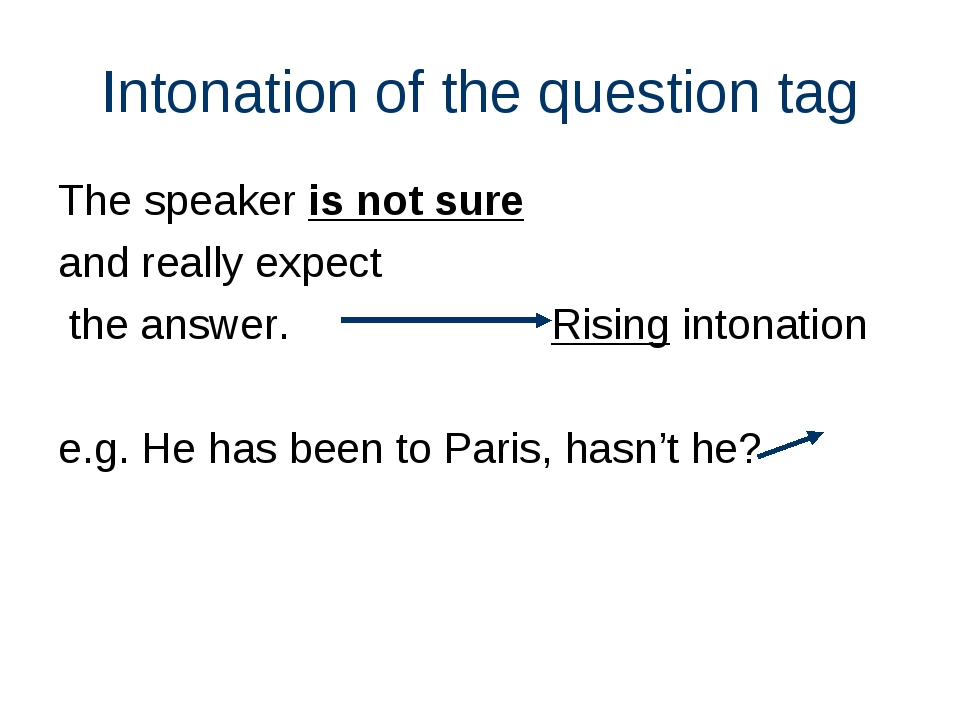 Intonation of the question tag The speaker is not sure and really expect the...