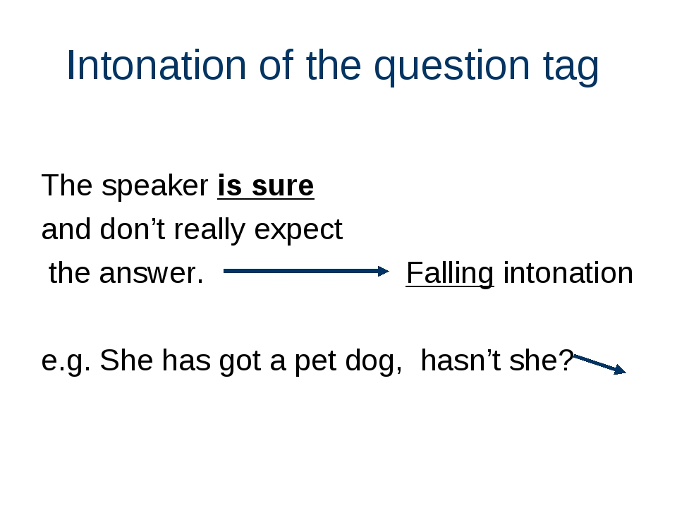 Intonation of the question tag The speaker is sure and don't really expect th...