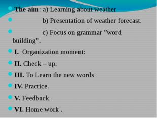 The aim: а) Learning about weather                 b) Presentation of weather