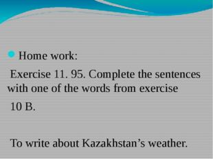 Home work: Exercise 11. 95. Complete the sentences with one of the words fro