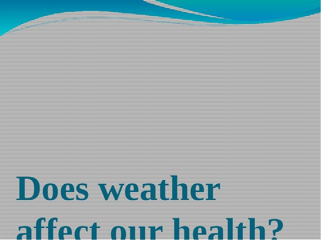 Does weather affect our health?