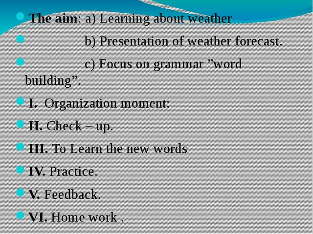 The aim: а) Learning about weather                 b) Presentation of weather...