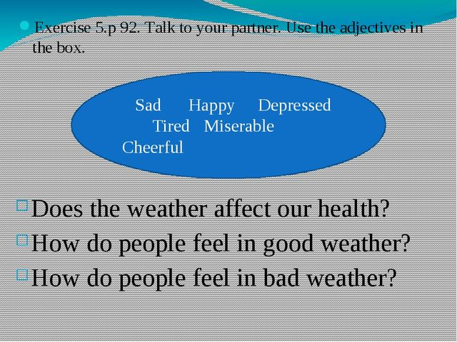 Exercise 5.p 92. Talk to your partner. Use the adjectives in the box. Sad Hap...