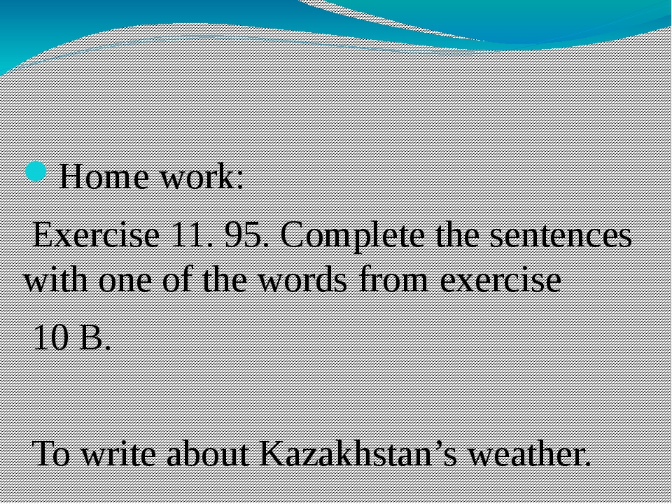 Home work: Exercise 11. 95. Complete the sentences with one of the words fro...