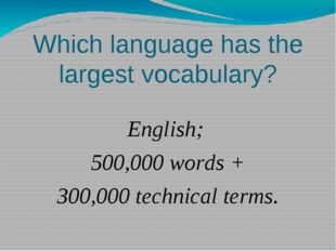 Which language has the largest vocabulary? English; 500,000 words + 300,000 t