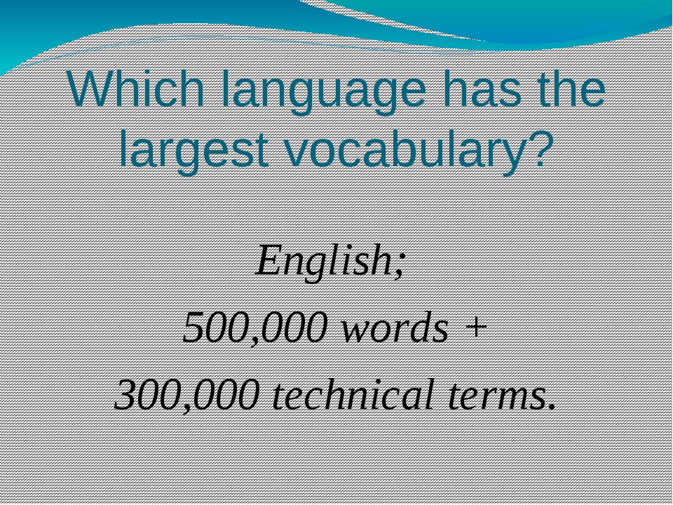 Which language has the largest vocabulary? English; 500,000 words + 300,000 t...