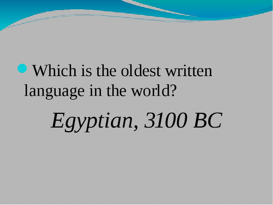Which is the oldest written language in the world? Egyptian, 3100 BC