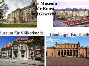 das Museum für Kunst und Gewerbe Museum für Völkerkunde Hamburger Kunsthalle