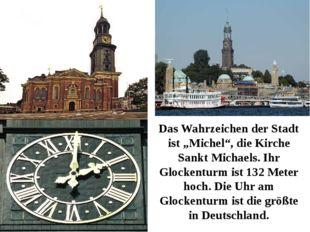"""Das Wahrzeichen der Stadt ist """"Michel"""", die Kirche Sankt Michaels. Ihr Glocke"""