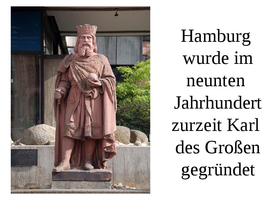 Hamburg wurde im neunten Jahrhundert zurzeit Karl des Großen gegründet