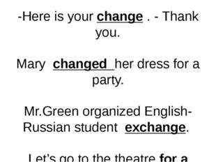 -Here is your change . - Thank you. Mary changed her dress for a party. Mr.Gr