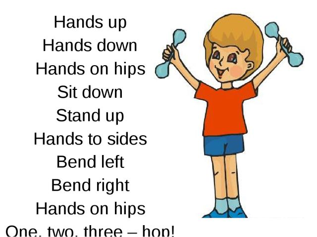 Hands up Hands down Hands on hips Sit down Stand up Hands to sides Bend left...