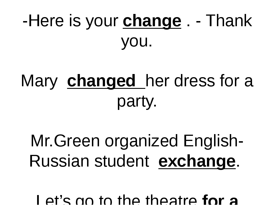 -Here is your change . - Thank you. Mary changed her dress for a party. Mr.Gr...