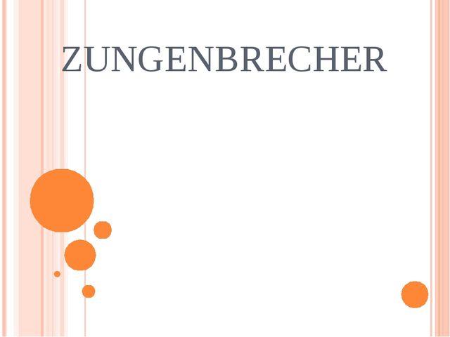 ZUNGENBRECHER