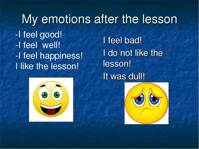 My emotions after the lesson I feel bad! I do not like the lesson! It was dul...
