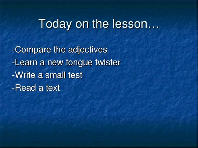 Today on the lesson… -Compare the adjectives -Learn a new tongue twister -Wri...