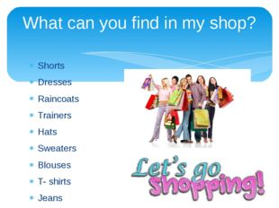 Shorts Dresses Raincoats Trainers Hats Sweaters Blouses T- shirts Jeans Diffe