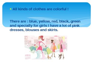 All kinds of clothes are colorful ! There are : blue, yellow, red, black, gre