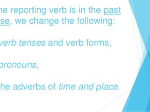 If the reporting verb is in the past tense, we change the following: a) verb