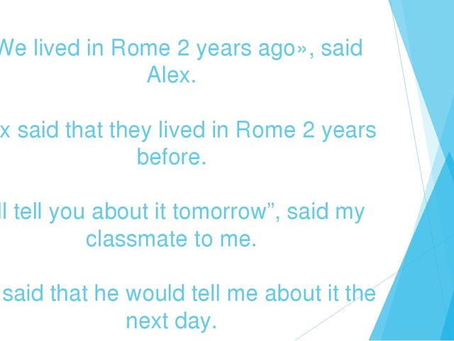 «We lived in Rome 2 years ago», said Alex. Alex said that they lived in Rome...
