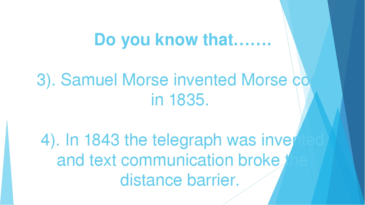 Do you know that……. 3). Samuel Morse invented Morse code in 1835. 4). In 184...