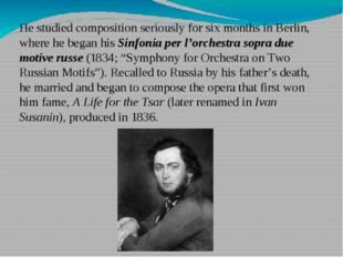 He studied composition seriously for six months in Berlin, where he began his