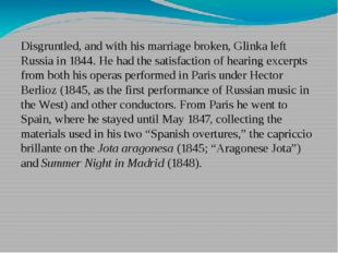 Disgruntled, and with his marriage broken, Glinka left Russia in 1844. He had