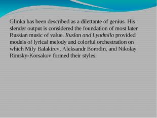 Glinka has been described as a dilettante of genius. His slender output is co