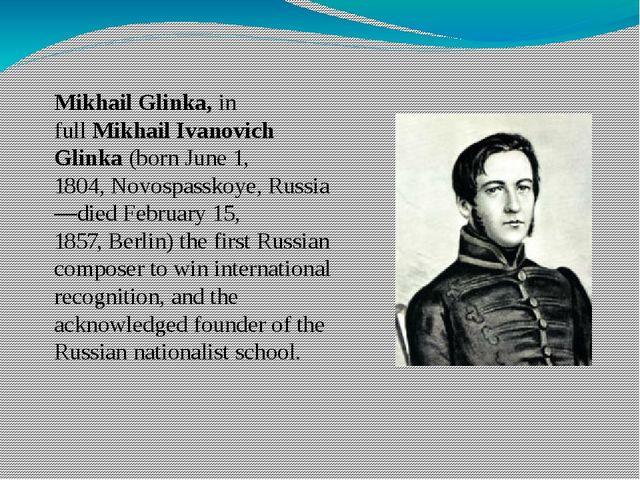 Mikhail Glinka,in fullMikhail Ivanovich Glinka(bornJune 1, 1804,Novospas...