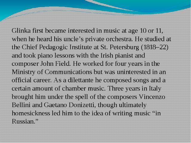 Glinka first became interested inmusicat age 10 or 11, when he heard his un...