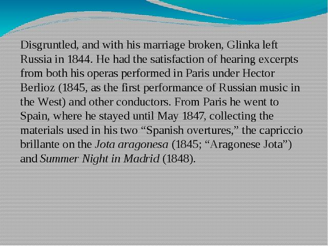 Disgruntled, and with his marriage broken, Glinka left Russia in 1844. He had...