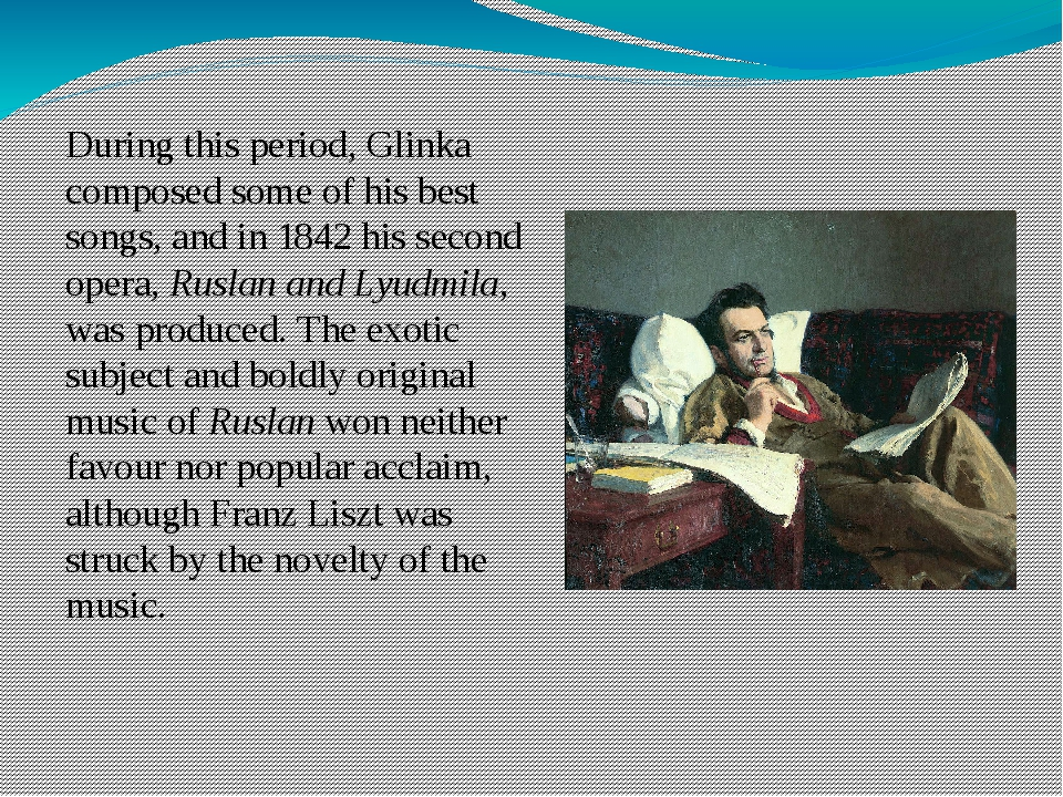 During this period, Glinka composed some of his best songs, and in 1842 his s...