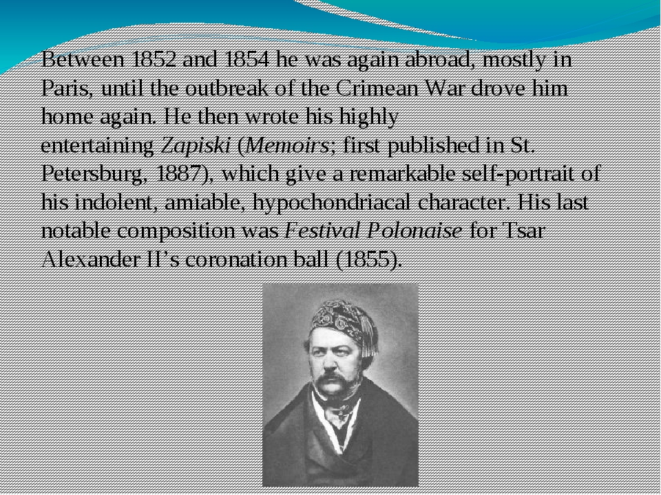 Between 1852 and 1854 he was again abroad, mostly in Paris, until the outbrea...