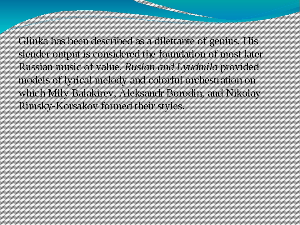 Glinka has been described as a dilettante of genius. His slender output is co...