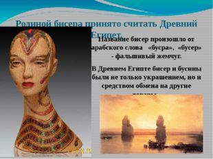 Родиной бисера принято считать Древний Египет. Название бисер произошло от ар