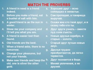 MATCH THE PROVERBS A friend in need is a friend indeed. Before you make a fri