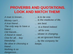 PROVERBS AND QUOTATIONS. LOOK AND MATCH THEM!  ... is to be one.  ... is the
