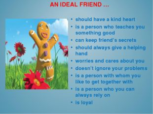 AN IDEAL FRIEND … should have a kind heart is a person who teaches you someth